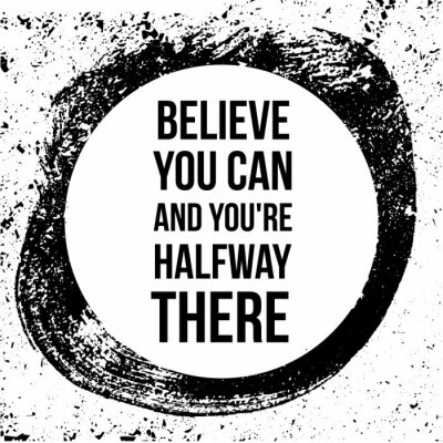 Cuadro Believe you can and you are halfway there. Motivational quotes.