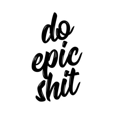 Cuadro Do epic shit - Trendy calligraphy. Vector illustration on white background. Sassy  message. It can be used for t-shirt, phone case, poster, mug etc.
