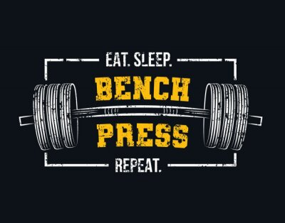 Cuadro Eat sleep bench press repeat motivational gym quote with barbell and grunge effect. Powerlifting and Bodybuilding inspirational design. Sport motivation vector illustration