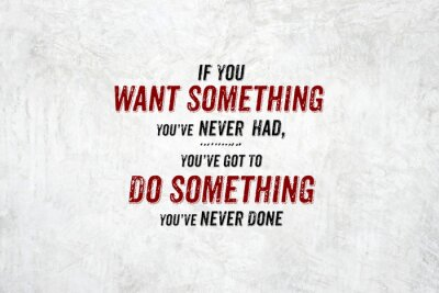 Cuadro Inspiración cita: Si quieres algo que nunca has tenido, you'v