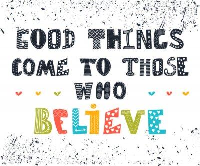 Cuadro Las cosas buenas vienen a aquellos que creen. Postal linda.