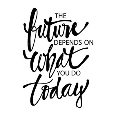 Cuadro The future depends on what you do today, Quotes.