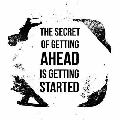 Cuadro The secret of getting ahead is getting started. Motivational quotes