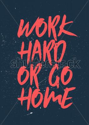 Cuadro Trabaja duro o vete a casa: palabras inspiradas y motivadoras. Diseño de cartel de gimnasio y entrenamiento. Concepto tipográfico Diseño del cartel de la vendimia