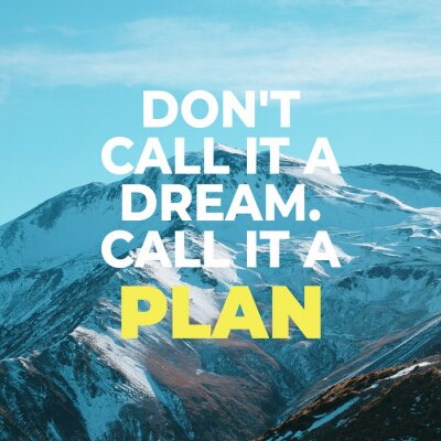 """Cuadro Inspirational motivational quote """"Don't call it a dream. Call it a plan."""" with mountain view background."""