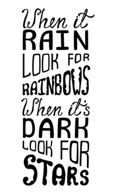 Fotomural Cuando la lluvia busque arco iris, cuando está oscuro busque estrellas.