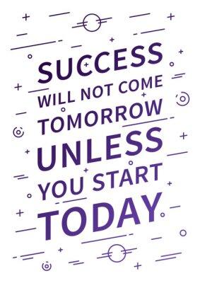 Fotomural El éxito no vendrá mañana a menos que empieces hoy. Cita inspirada. Afirmación positiva para la impresión, cartel. Concepto de tipografía vectorial ilustración de diseño lineal.
