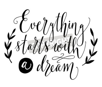 Fotomural Todo comienza con un sueño. Cita inspiradora Dibujado a mano ilustración vintage con letras de mano. Esta ilustración se puede utilizar como una impresión en camisetas y bolsas, estacionarias o como u
