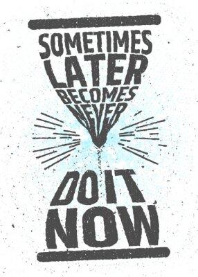 Póster A veces más tarde se convierte nunca, hacerlo ahora motivación inspiradora inspiradora cita en el fondo blanco. Valor del concepto tipográfico del tiempo. Cartel del vector para la decoración o la imp