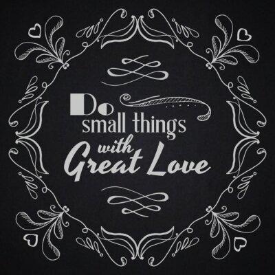 Póster Citar el fondo tipográfico. Haz pequeñas cosas con gran amor.