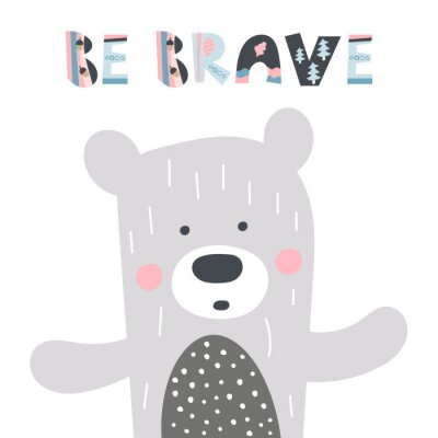 Póster Cute hand drawn nursery poster with bear and letters Be brave for kids. Scandinavian style design greeting card. Vector illustration.