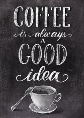 Póster El café es siempre una buena idea letras sobre fondo de pizarra negra con taza. Han dibujado tiza ilustración vintage.
