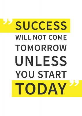 Póster El éxito no vendrá mañana a menos que empieces hoy. Cita inspirada (de motivación) en el fondo blanco. Afirmación positiva para la impresión, cartel. Vector tipografía ilustración de diseño gráfico.