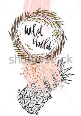 Póster Hand drawn vector typography poster - Inspirational quote 'wild child' with pineapple,brunch frame and brush texture in gold and pastel colors - For greeting cards,posters,prints or home decorations.