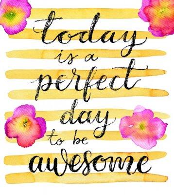 Póster Hoy es un día perfecto para ser impresionante. Cita inspirada. Rotulación dibujada a mano en un fondo creativo de la acuarela