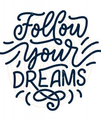 Póster Inspirational quote about dream. Hand drawn vintage illustration with lettering and decoration elements. Drawing for prints on t-shirts and bags, stationary or poster.
