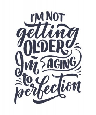 Póster Modern and stylish hand drawn lettering slogan. Quote about old age. Motivational calligraphy poster, typography print. Vintage slogan. Vector