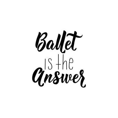 Vinilo Ballet is the answer. Vector illustration. Lettering. Ink illustration.