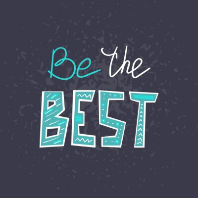 Vinilo Be the Best hand drawn lettering . Creative handwritten vector saying isolated on dark background. Sticker typography design. Motivational quote style