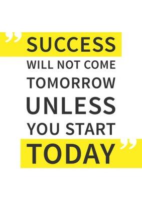 Vinilo El éxito no vendrá mañana a menos que empieces hoy. Cita inspirada (de motivación) en el fondo blanco. Afirmación positiva para la impresión, cartel. Vector tipografía ilustración de diseño gráfico.