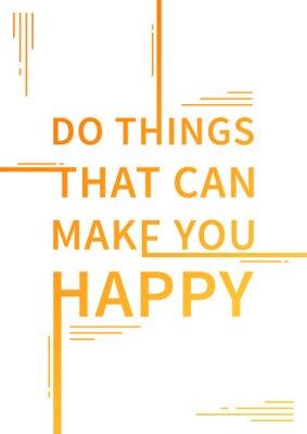 Vinilo Hacer cosas que pueden hacerte feliz. Dicho inspirado. Cita de motivación. Afirmación positiva. Ilustración del diseño del concepto de la tipografía del vector.