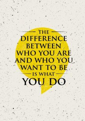Vinilo La diferencia entre quién eres y quién quieres ser es lo que haces. Cita creativa inspiradora de la motivación.