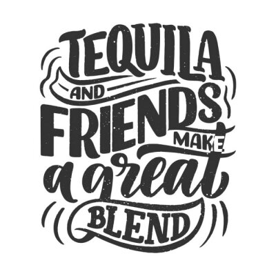 Vinilo Lettering poster with quote about tequila in vintage style. Calligraphic banner and t shirt print. Hand Drawn placard for pub or bar menu design. Vector