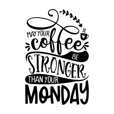 Vinilo may your coffee be stronger than your Monday - Concept with coffee cup. Good for scrap booking, motivation posters, textiles, gifts, bar sets.